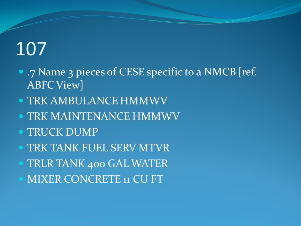 107 .7 Name 3 pieces of CESE specific to a NMCB [ref. ABFC View]